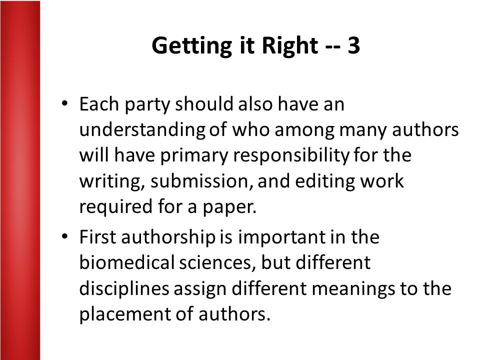 Getting it Right -- 3 Each party should also have an understanding of who among many authors will have primary responsibility for the writing, submiss