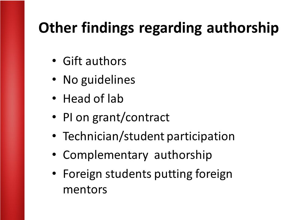 Other findings regarding authorship Gift authors No guidelines Head of lab PI on grant/contract Technician/student participation Complementary authors
