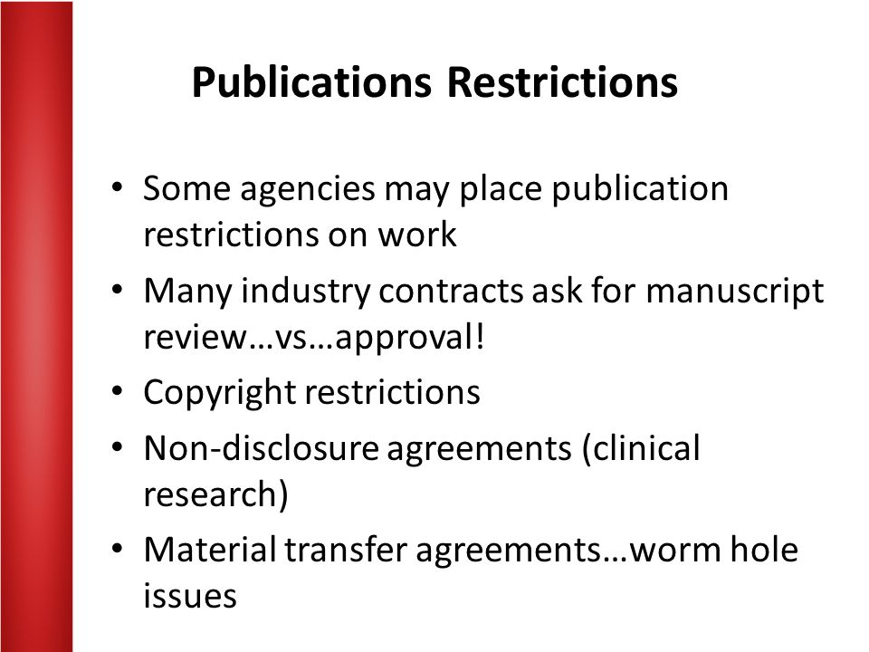 Publications Restrictions Some agencies may place publication restrictions on work Many industry contracts ask for manuscript review…vs…approval! Copy