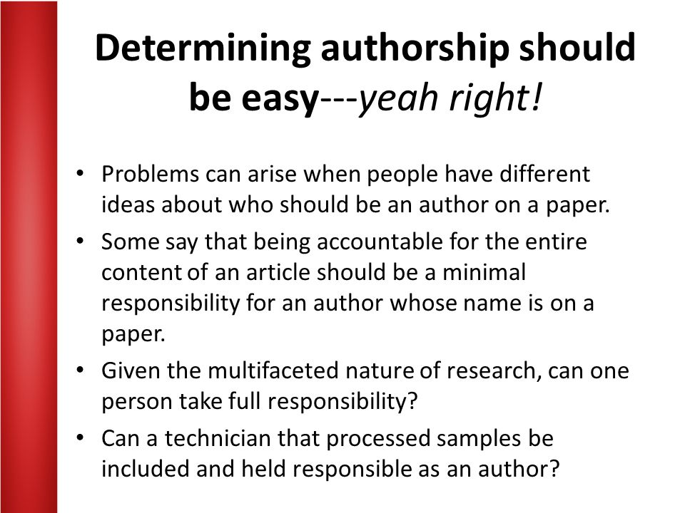 Determining authorship should be easy---yeah right! Problems can arise when people have different ideas about who should be an author on a paper. Some