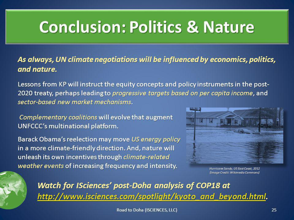Conclusion: Politics & Nature 25Road to Doha (ISCIENCES, LLC) Hurricane Sandy, US East Coast, 2012 (Image Credit: Wikimedia Commons) As always, UN climate negotiations will be influenced by economics, politics, and nature.