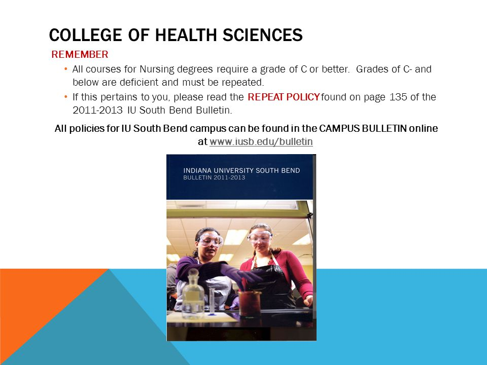 COLLEGE OF HEALTH SCIENCES REMEMBER All courses for Nursing degrees require a grade of C or better.