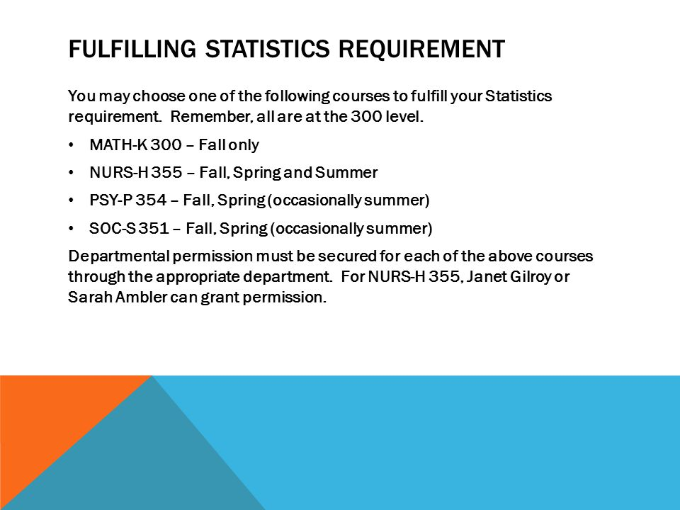 FULFILLING STATISTICS REQUIREMENT You may choose one of the following courses to fulfill your Statistics requirement.