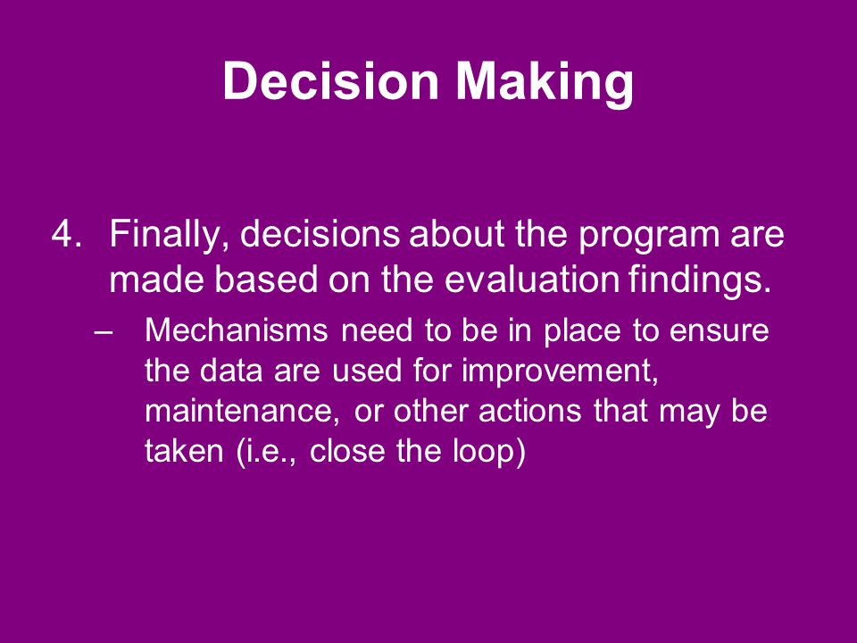 Decision Making 4.Finally, decisions about the program are made based on the evaluation findings.