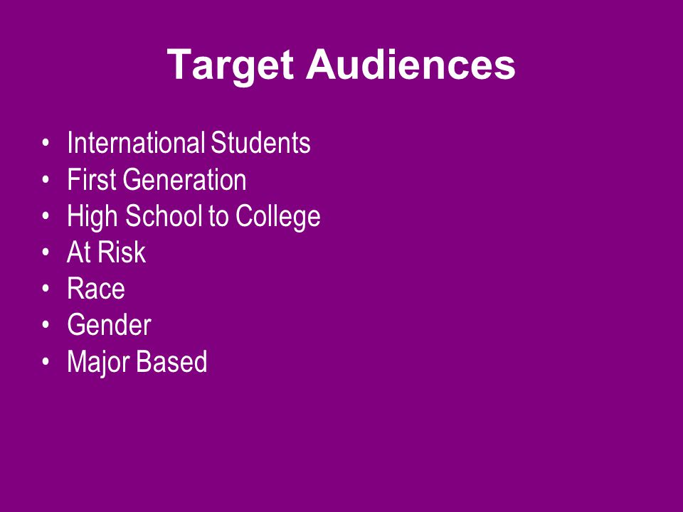 Target Audiences International Students First Generation High School to College At Risk Race Gender Major Based