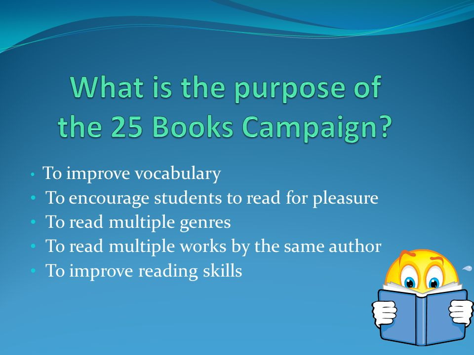 To improve vocabulary To encourage students to read for pleasure To read multiple genres To read multiple works by the same author To improve reading