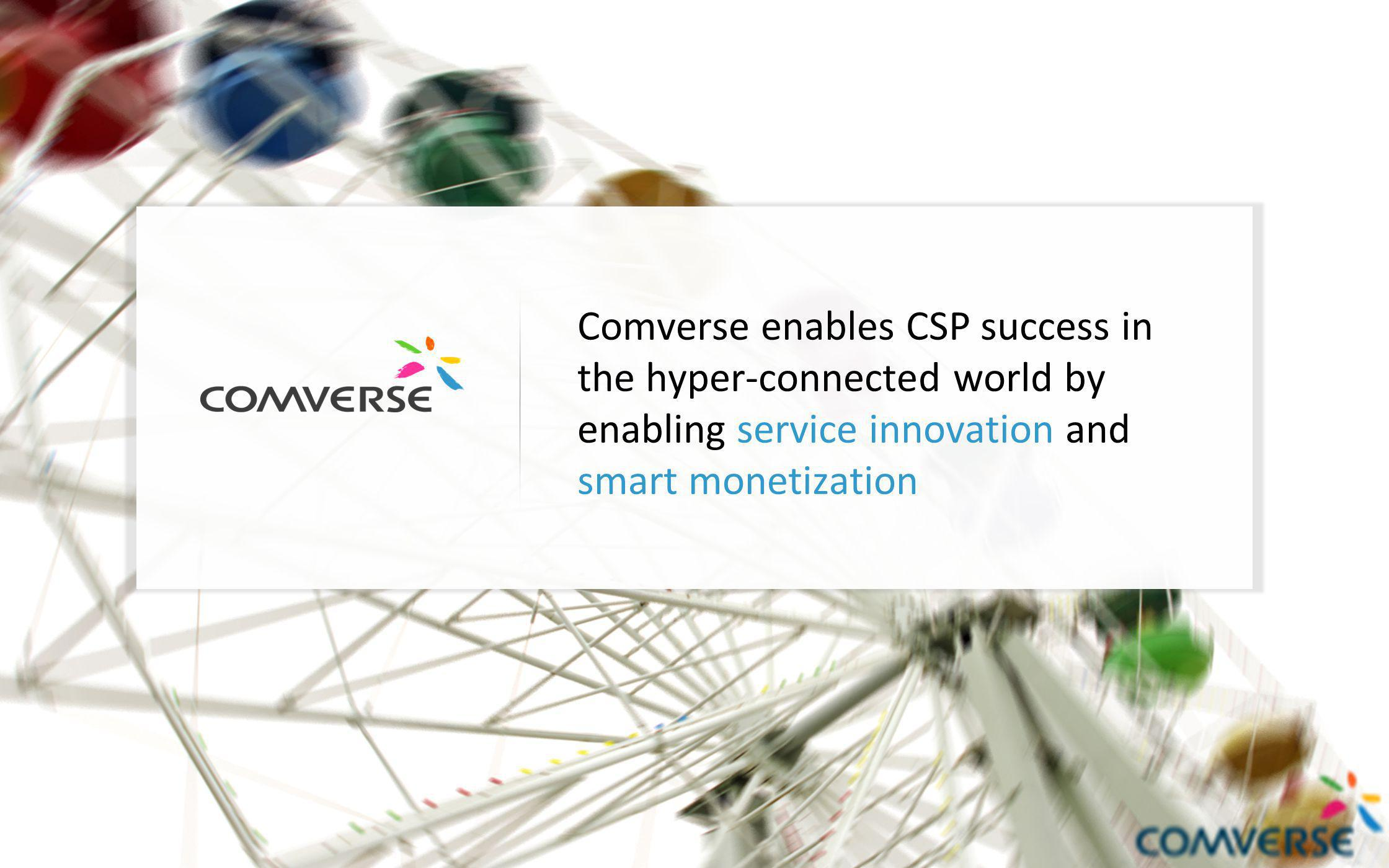 2 Comverse enables CSP success in the hyper-connected world by enabling service innovation and smart monetization