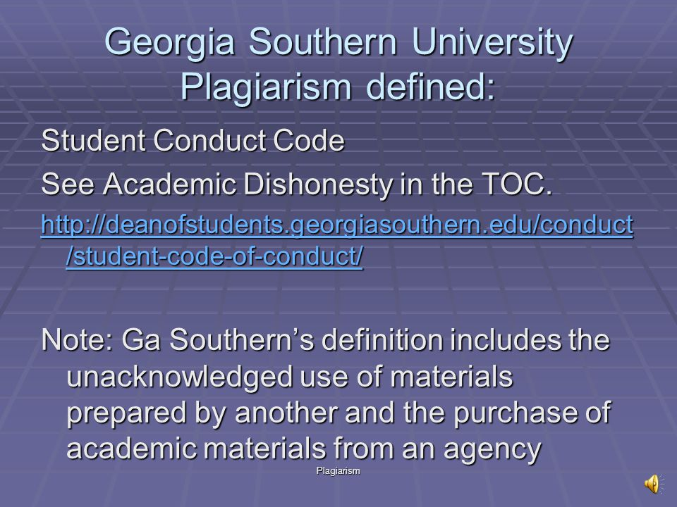 Plagiarism Georgia Southern University Plagiarism defined: Student Conduct Code See Academic Dishonesty in the TOC.