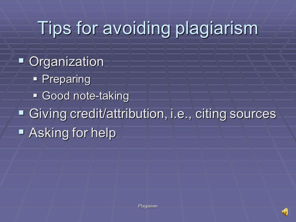 Plagiarism Tips for avoiding plagiarism Organization Organization Preparing Preparing Good note-taking Good note-taking Giving credit/attribution, i.e., citing sources Giving credit/attribution, i.e., citing sources Asking for help Asking for help