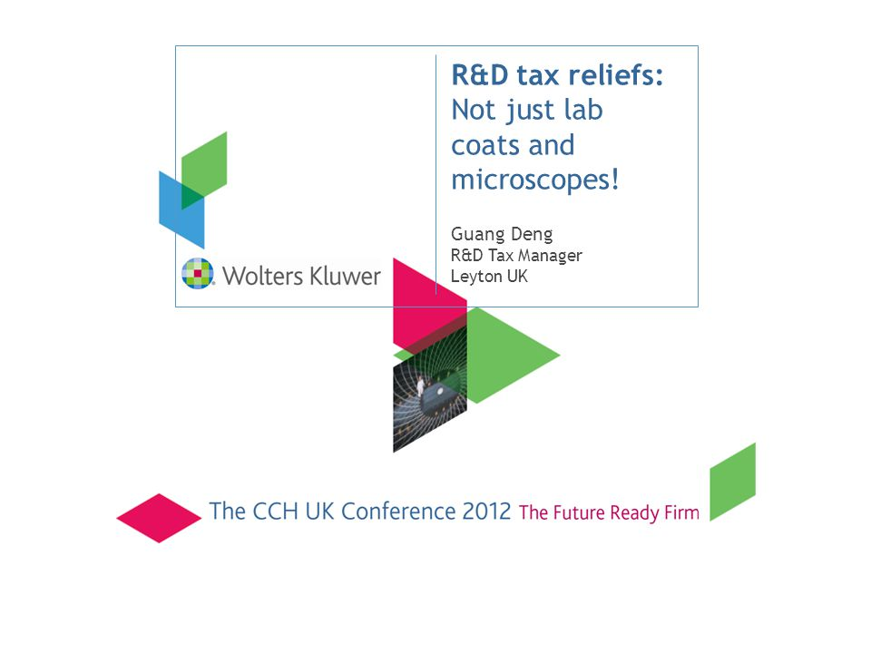 R&D tax reliefs: Not just lab coats and microscopes! Guang Deng R&D Tax Manager Leyton UK
