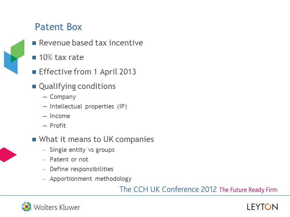 Revenue based tax incentive 10% tax rate Effective from 1 April 2013 Qualifying conditions Company Intellectual properties (IP) Income Profit What it
