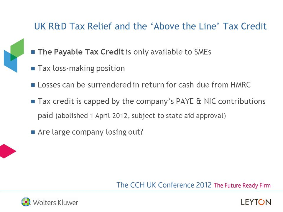 The Payable Tax Credit is only available to SMEs Tax loss-making position Losses can be surrendered in return for cash due from HMRC Tax credit is cap