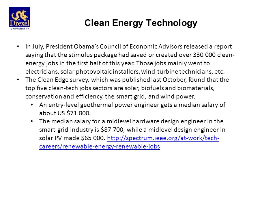 Clean Energy Technology In July, President Obamas Council of Economic Advisors released a report saying that the stimulus package had saved or created over 330 000 clean- energy jobs in the first half of this year.