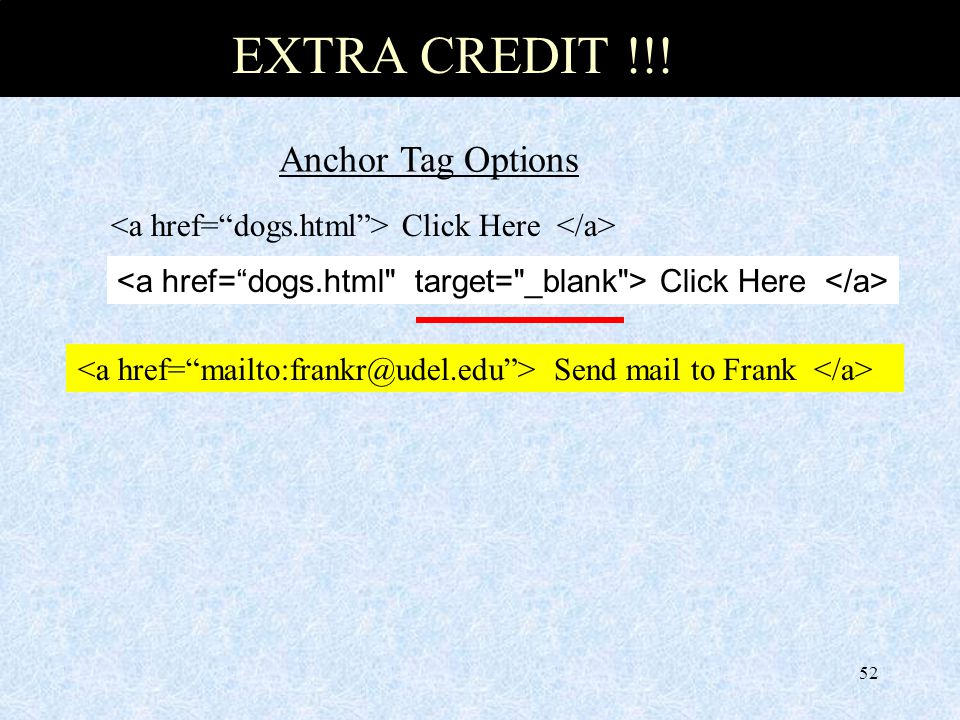 52 Anchor Tag Options Click Here Click Here Send mail to Frank EXTRA CREDIT !!!