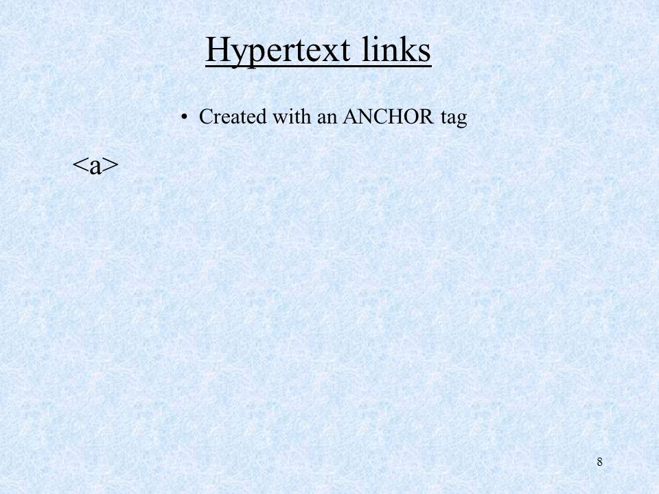 9 Hypertext links Created with an ANCHOR tag Internet page Document Downloadable file Email