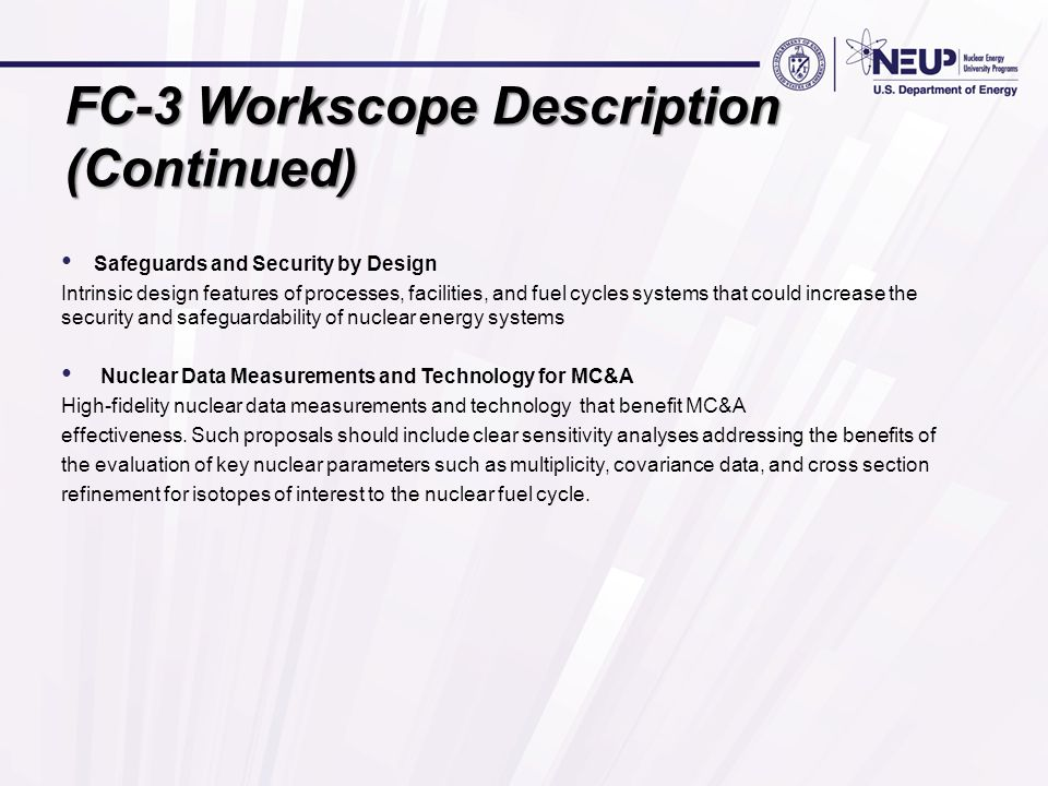 Safeguards and Security by Design Intrinsic design features of processes, facilities, and fuel cycles systems that could increase the security and safeguardability of nuclear energy systems Nuclear Data Measurements and Technology for MC&A High-fidelity nuclear data measurements and technology that benefit MC&A effectiveness.