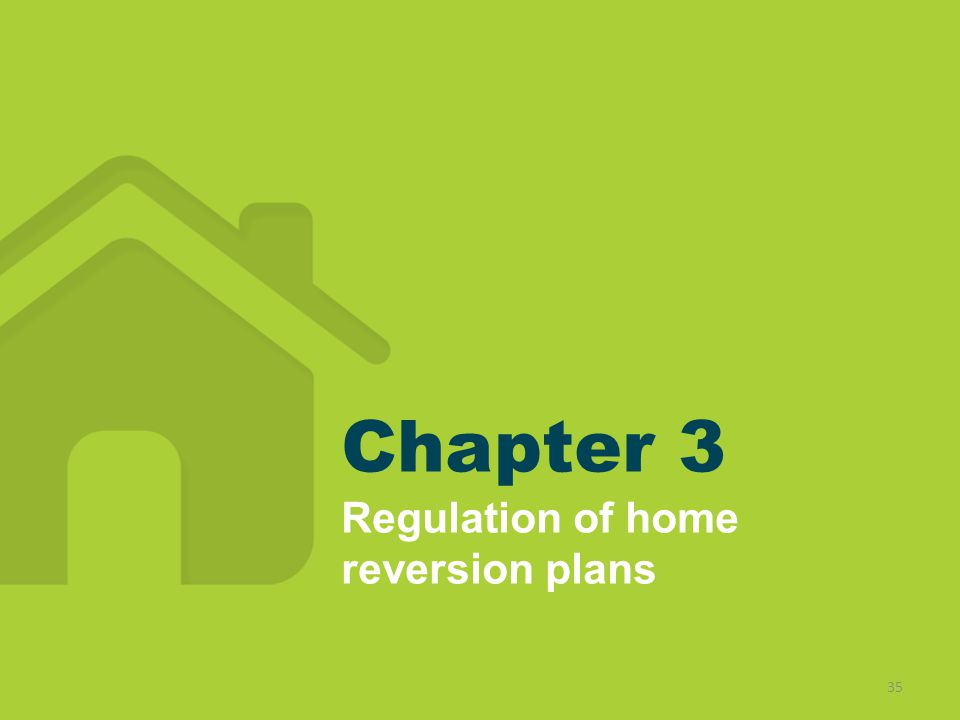Chapter 3 Regulation of home reversion plans 35