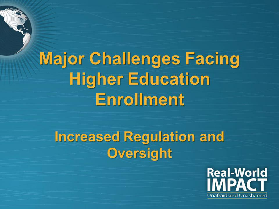 Major Challenges Facing Higher Education Enrollment Increased Regulation and Oversight