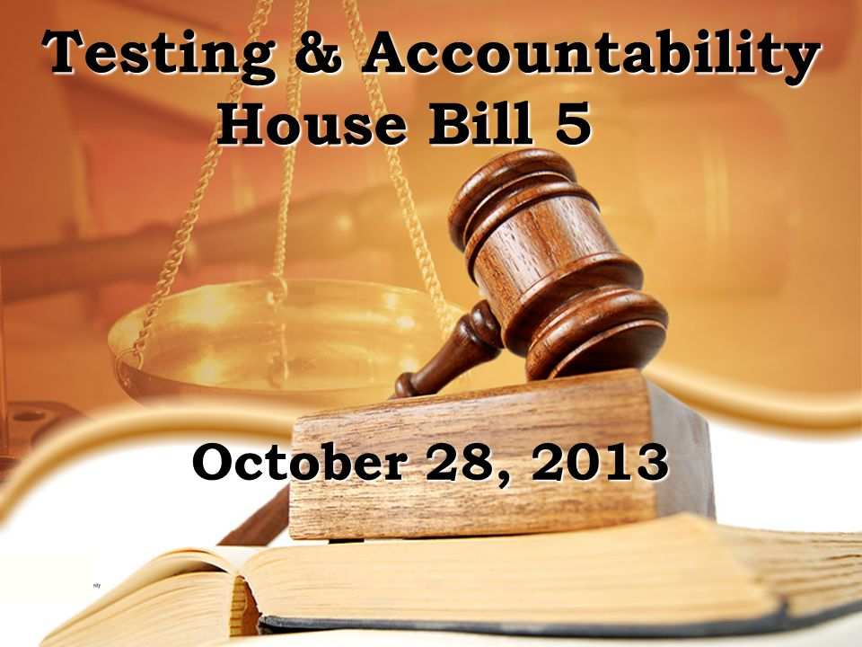 Testing & Accountability House Bill 5 FgFg October 28, 2013