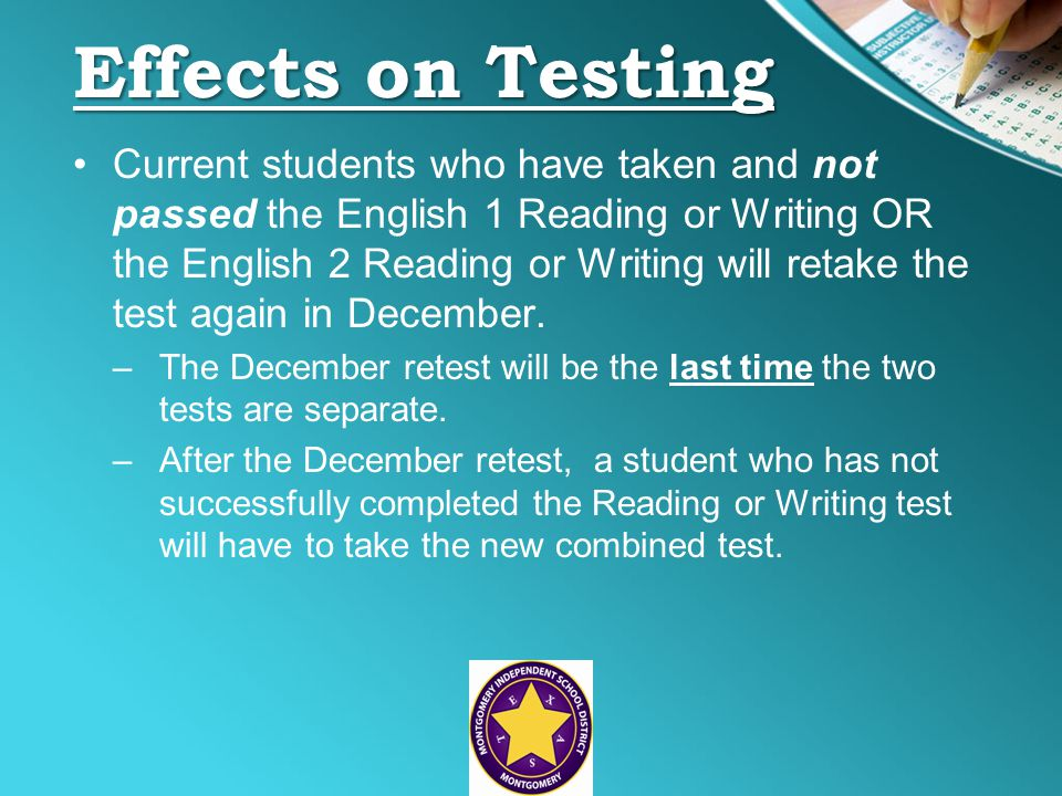 Effects on Testing Current students who have taken and not passed the English 1 Reading or Writing OR the English 2 Reading or Writing will retake the test again in December.