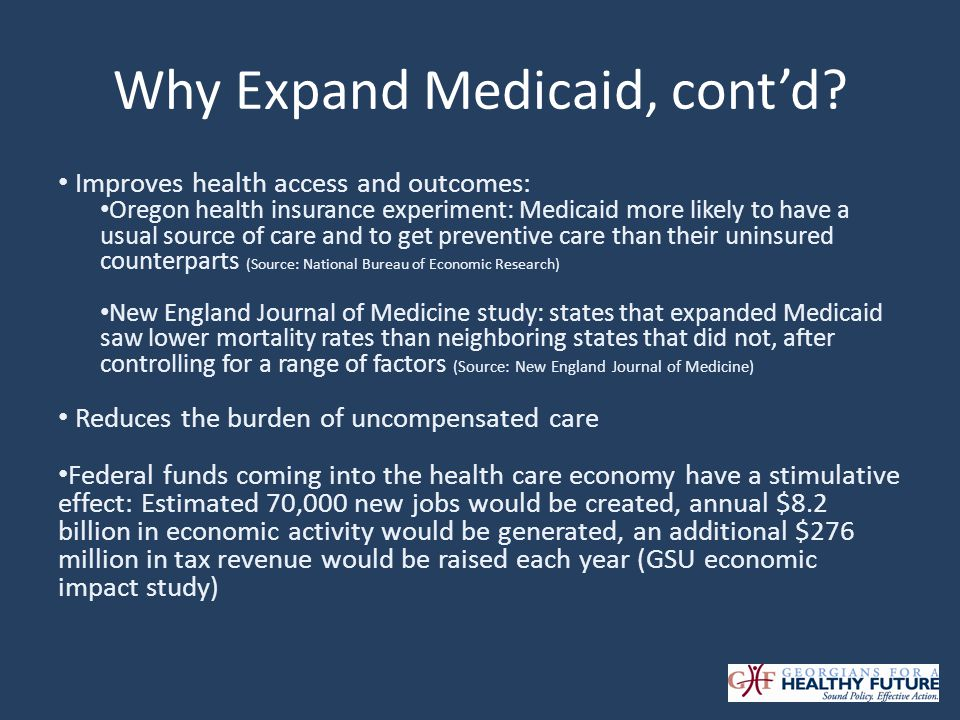Why Expand Medicaid, contd? Improves health access and outcomes: Oregon health insurance experiment: Medicaid more likely to have a usual source of ca