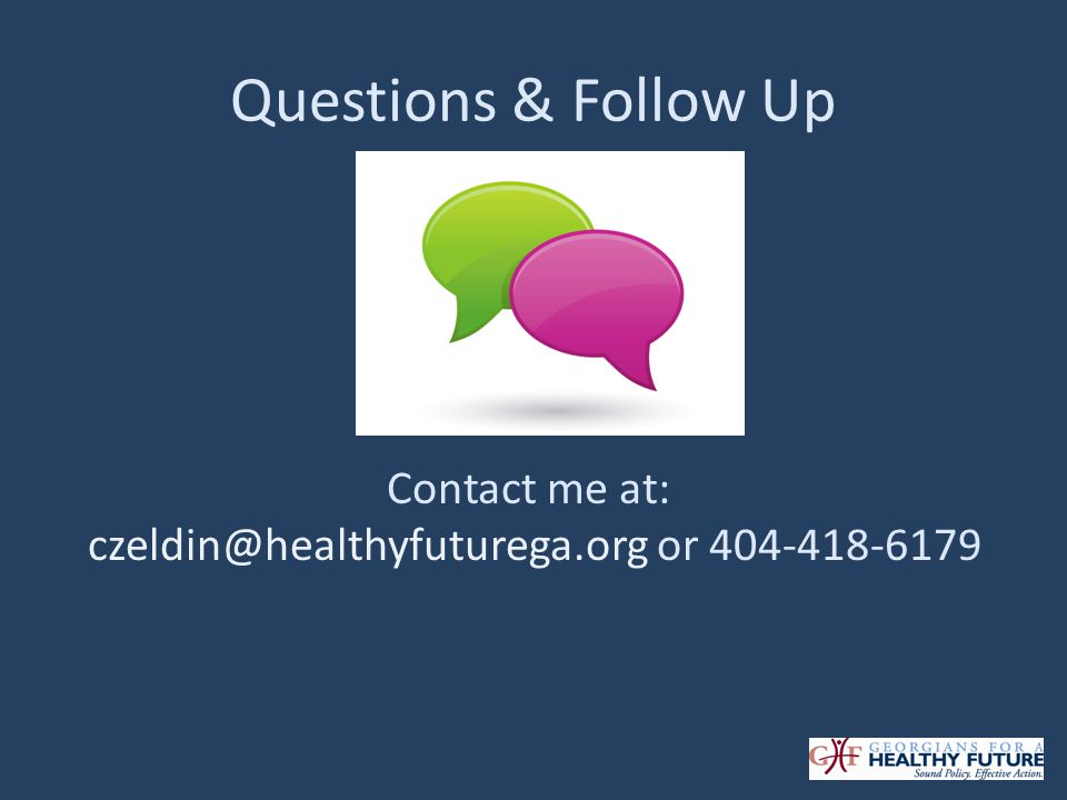 Questions & Follow Up Contact me at: czeldin@healthyfuturega.org or 404-418-6179