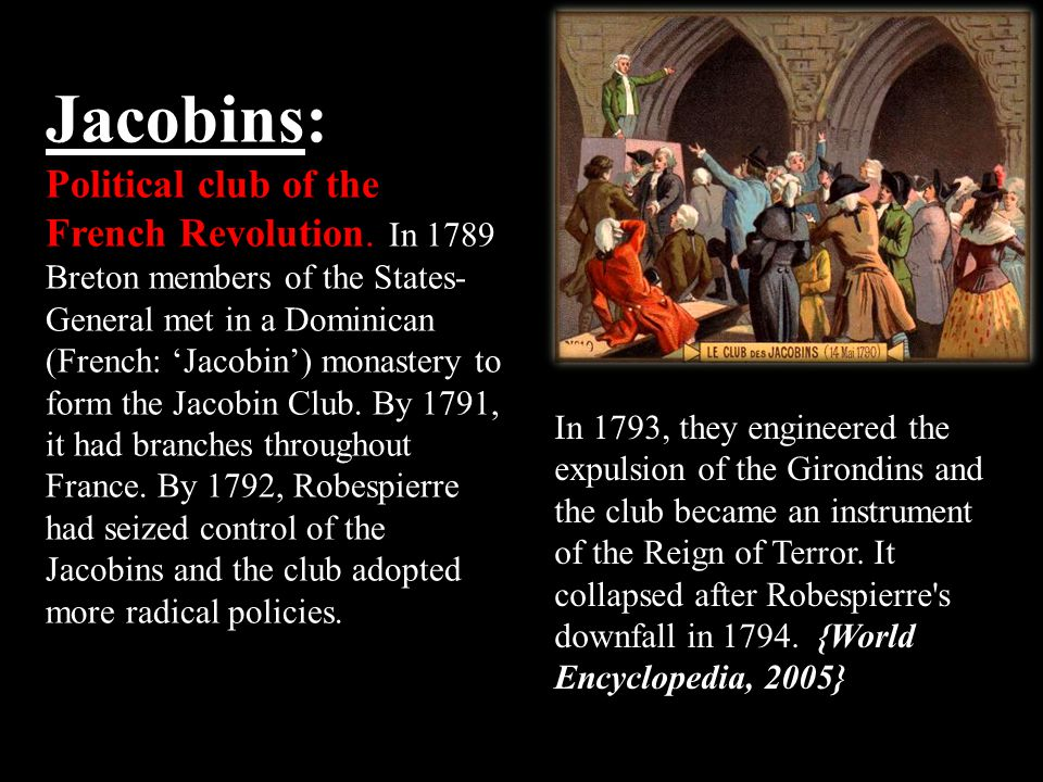Jacobins: In 1789 Breton members of the States- General met in a Dominican (French: Jacobin) monastery to form the Jacobin Club. By 1791, it had branc