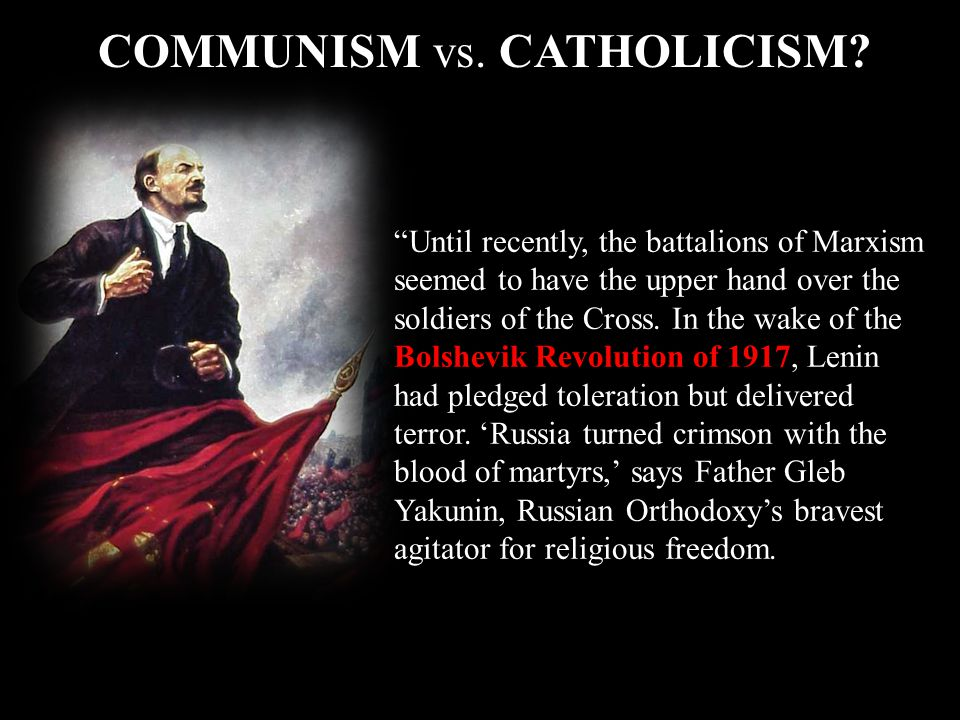 Until recently, the battalions of Marxism seemed to have the upper hand over the soldiers of the Cross. In the wake of the Bolshevik Revolution of 191