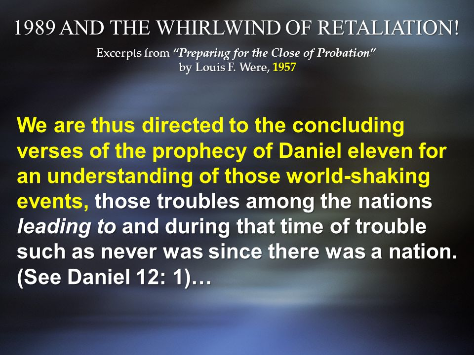 those troubles among the nations leading to and during that time of trouble such as never was since there was a nation. (See Daniel 12: 1)… We are thu