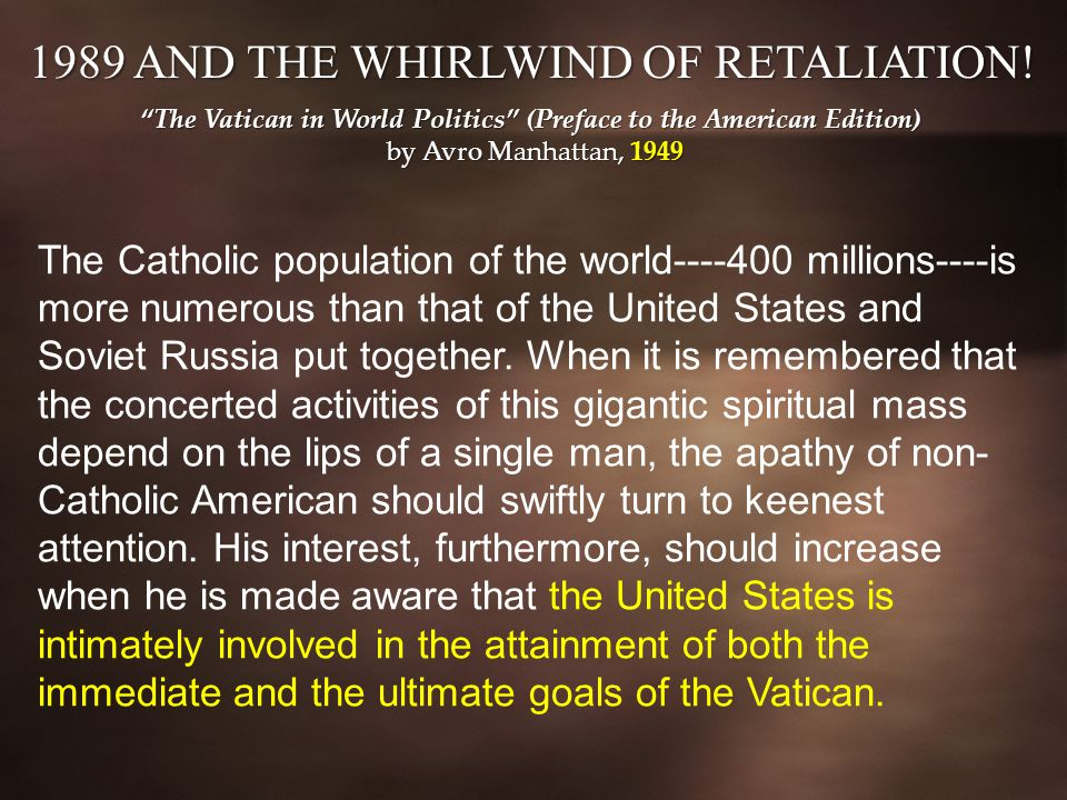 The Catholic population of the world----400 millions----is more numerous than that of the United States and Soviet Russia put together.