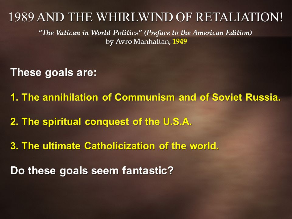 These goals are: 1. The annihilation of Communism and of Soviet Russia.