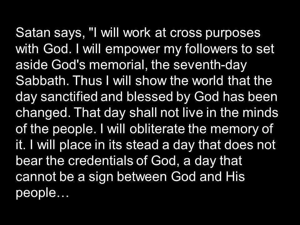 Satan says, I will work at cross purposes with God.