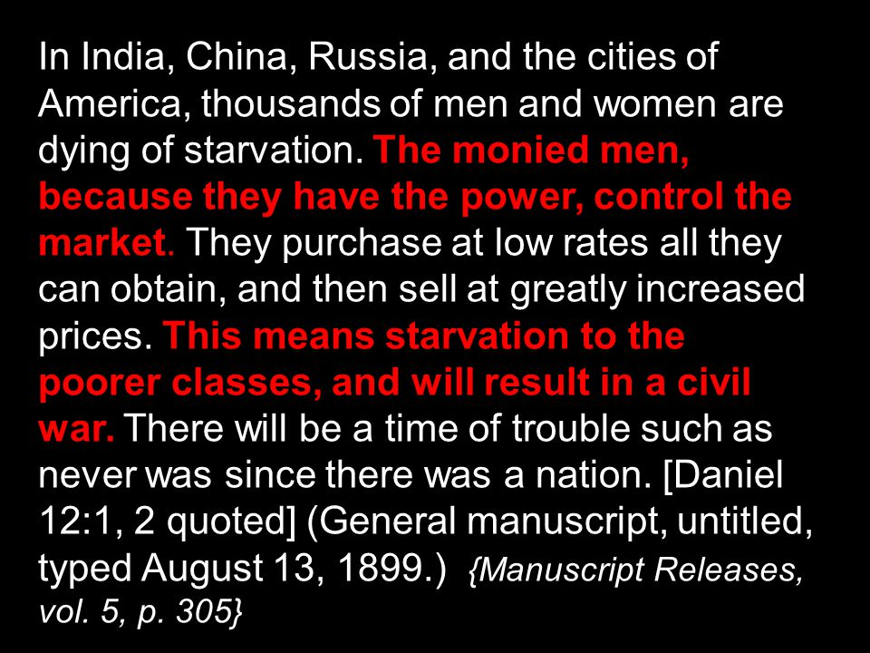 In India, China, Russia, and the cities of America, thousands of men and women are dying of starvation.