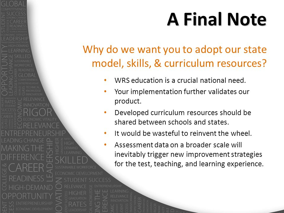 A Final Note Why do we want you to adopt our state model, skills, & curriculum resources? WRS education is a crucial national need. Your implementatio