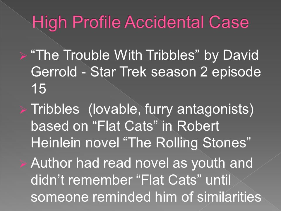 The Trouble With Tribbles by David Gerrold - Star Trek season 2 episode 15 Tribbles (lovable, furry antagonists) based on Flat Cats in Robert Heinlein