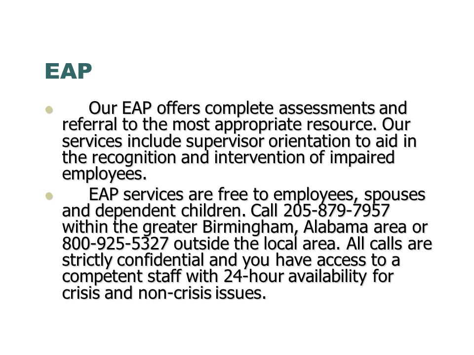 EAP Our EAP offers complete assessments and referral to the most appropriate resource.