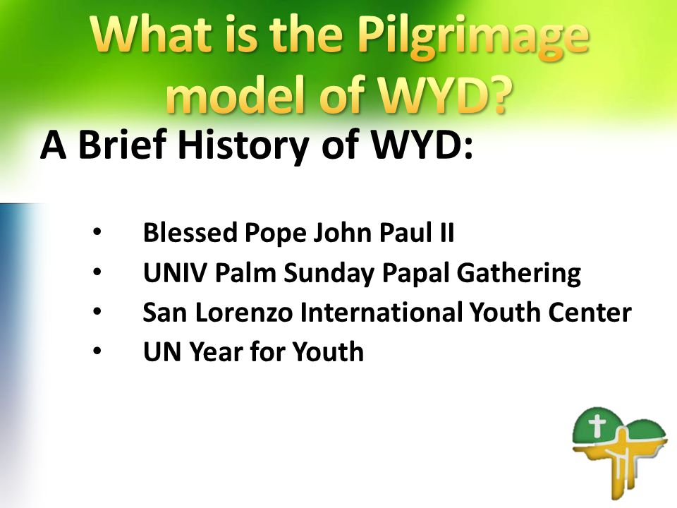 A Brief History of WYD: Blessed Pope John Paul II UNIV Palm Sunday Papal Gathering San Lorenzo International Youth Center UN Year for Youth