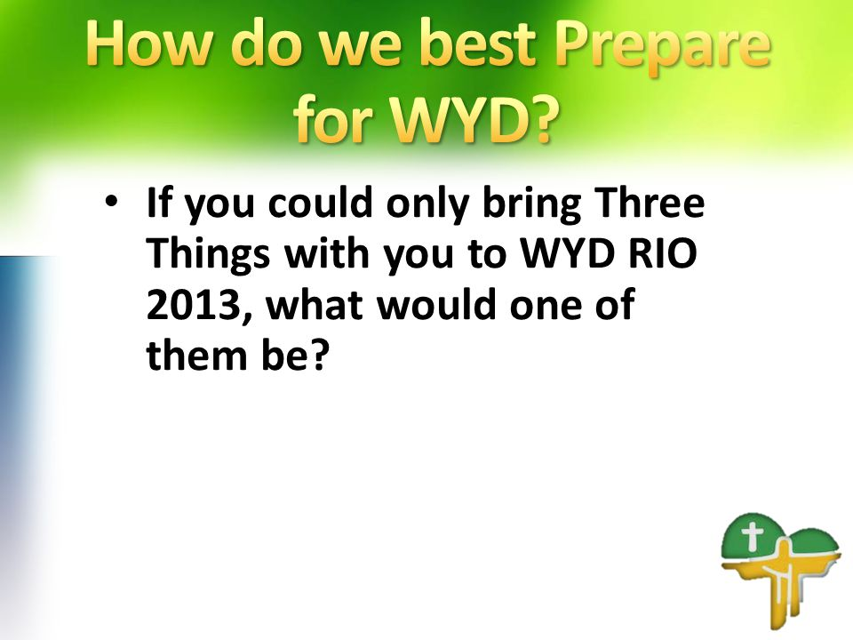 If you could only bring Three Things with you to WYD RIO 2013, what would one of them be