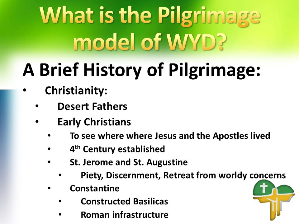 Original Goals of WYD according to Blessed Pope John Paul II: A moving and sanctifying Pilgrimage in faith An experience of the power of the Holy Spirit to strengthen the faith of our young people To rediscover the centrality of the Word and Sacrament To enable pilgrims to be witnesses to Christ To provide An encounter with Jesus Christ, His Spirit, and His Church.