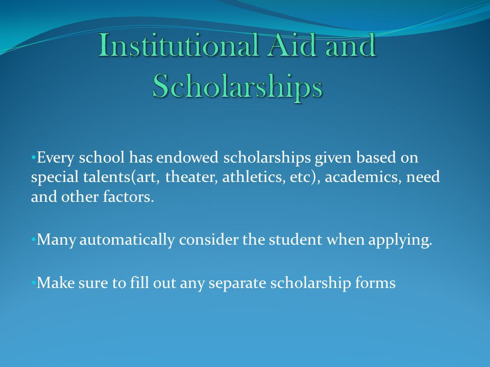 Every school has endowed scholarships given based on special talents(art, theater, athletics, etc), academics, need and other factors. Many automatica