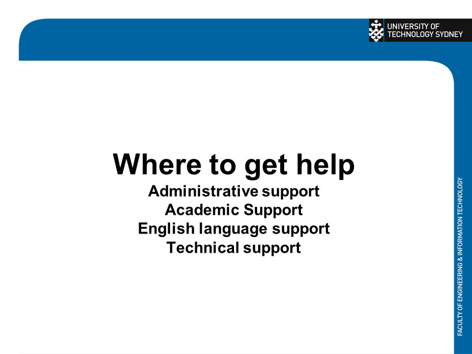 Where to get help Administrative support Academic Support English language support Technical support