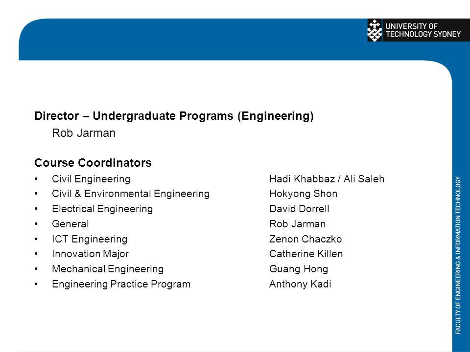 Director – Undergraduate Programs (Engineering) Rob Jarman Course Coordinators Civil EngineeringHadi Khabbaz / Ali Saleh Civil & Environmental Enginee