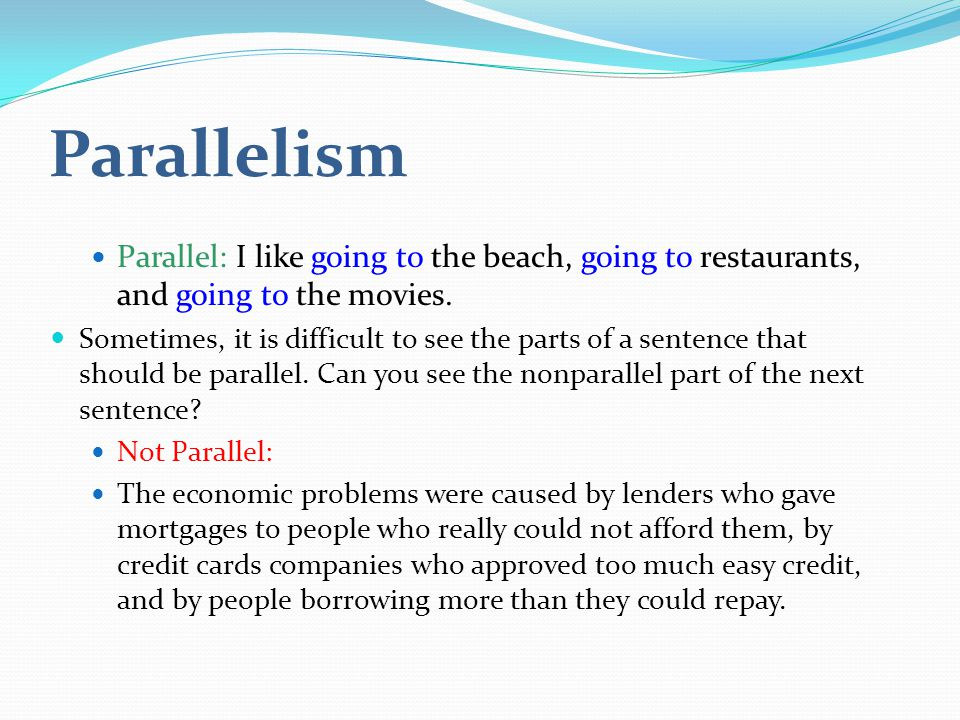 Parallelism Parallel: I like going to the beach, going to restaurants, and going to the movies.
