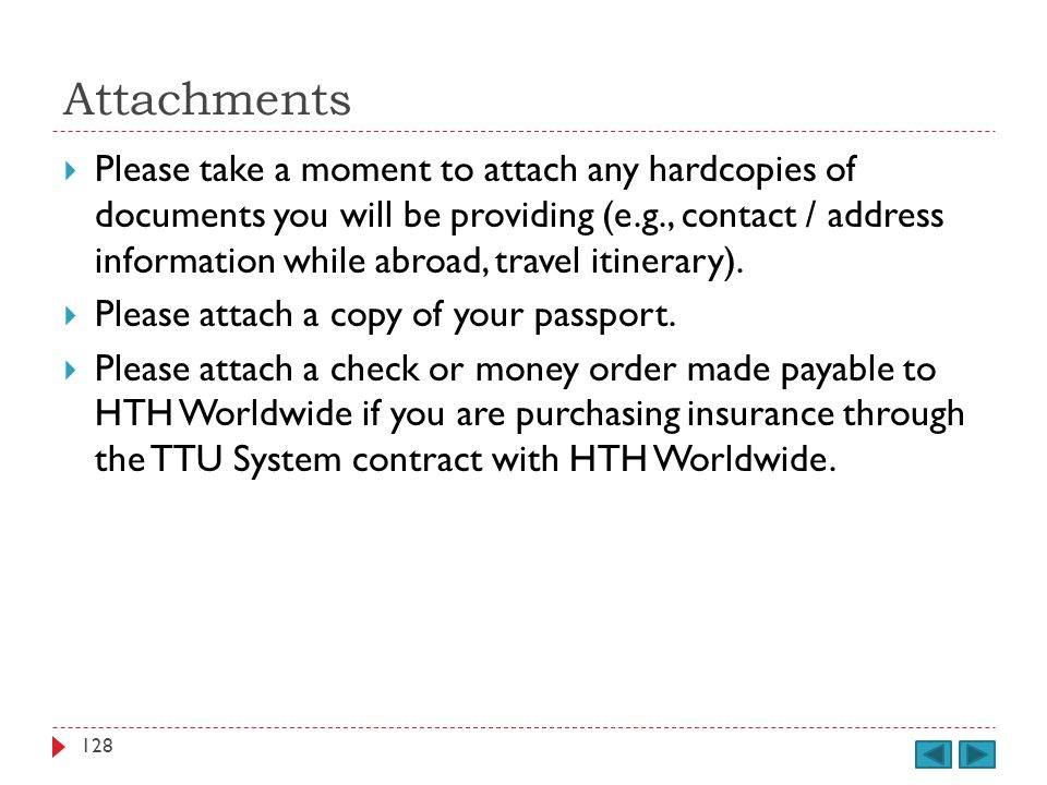 Attachments Please take a moment to attach any hardcopies of documents you will be providing (e.g., contact / address information while abroad, travel itinerary).