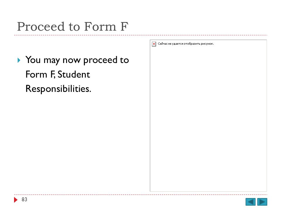 Proceed to Form F You may now proceed to Form F, Student Responsibilities. 83