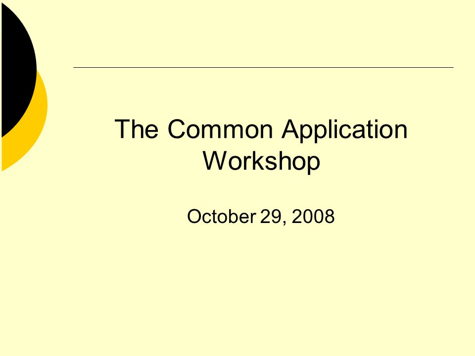 The Common Application Workshop October 29, 2008