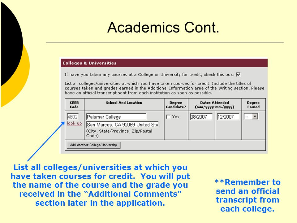 Academics Cont. List all colleges/universities at which you have taken courses for credit. You will put the name of the course and the grade you recei