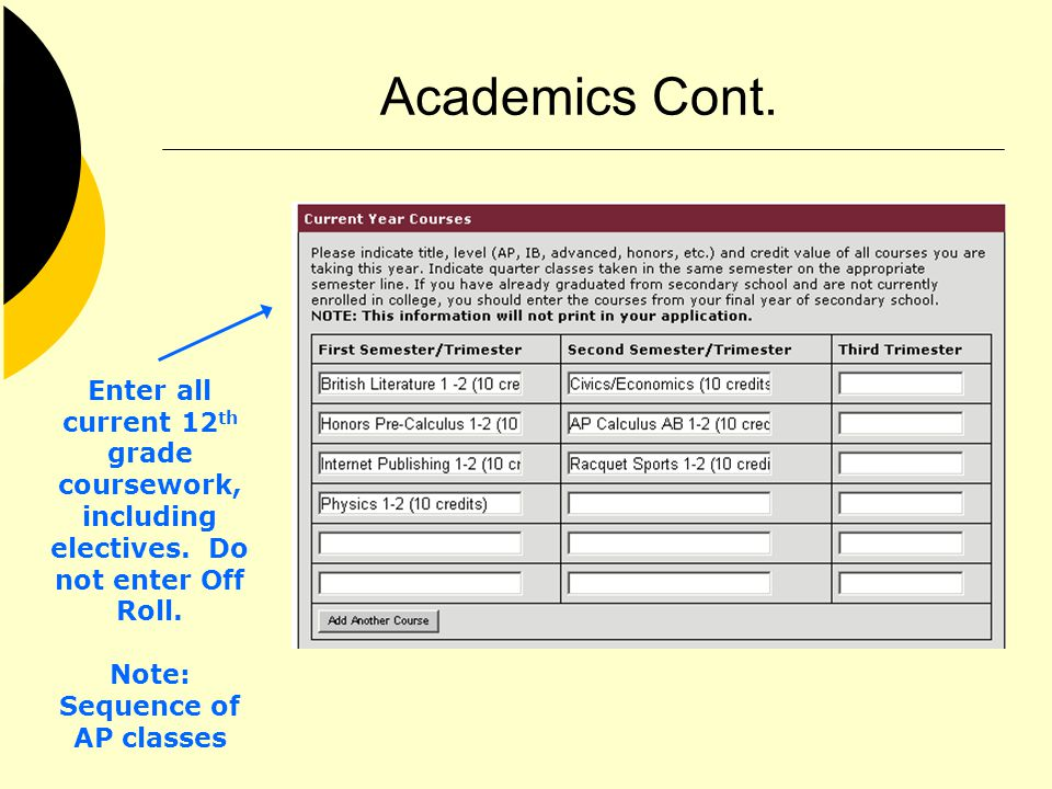 Academics Cont. Enter all current 12 th grade coursework, including electives.