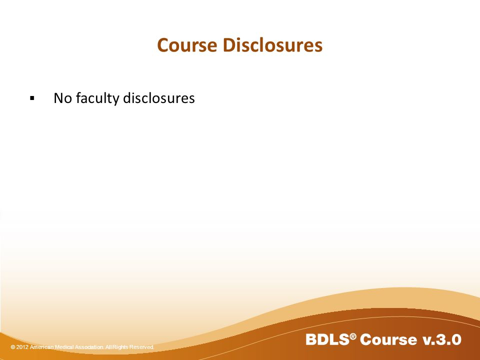 © 2012 American Medical Association. All Rights Reserved. Course Disclosures No faculty disclosures