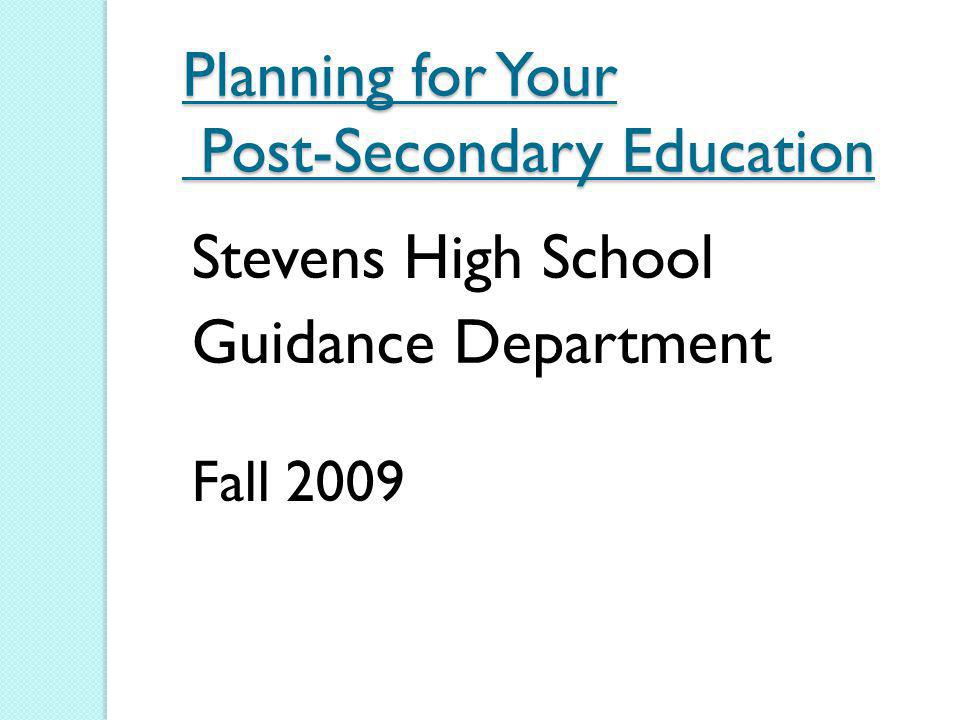 Planning for Your Post-Secondary Education Stevens High School Guidance Department Fall 2009